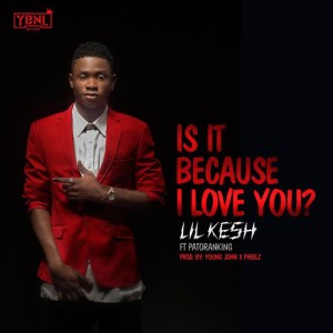 lil-kesh-is-it-because-i-love-you-ft-patoranking-download-mp3