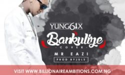 Yung 6ix ft Mr Eazi-Bankulize  (Prod by Juls)-
