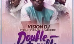 Vision DJ  ft King Promise & Sarkodie – Double Trouble (Prod Kuvie)