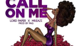 Lord Paper x Mr.Eazi – Call On Me (Prod.by Paq)