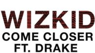 "WizKid delivers his much anticipated track with Drake, ""Come Closer.""   After much speculation and anxious waiting, fans can finally cop the WizKid and Drake collaboration track ""Come Closer."" Following last year's […]"