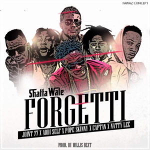 Shatta Wale – Forgetti Ft. (Millitants x Pope Skinny x Natty Lee)