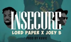 Download : Lord Paper – Insecure ft Joey B (Prod. by Kuvie)