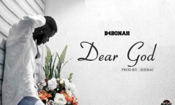 B4BONAH – DEAR GOD (PROD. BY ZODIAC BEATZ) CDQ