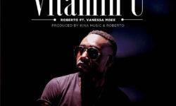 Zambia / Tanzania Alert : Roberto Ft. Vanessa Mdee – Vitamin U (Prod by Kina Music & Roberto) CDQ