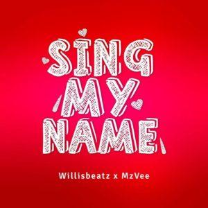 Willisbeatz-X-MzVee-–-Sing-My-Name-Prod.-By-WillisBeatz-www.Ghanasongs.com_
