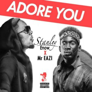 Stanley-Enow-Mr-Eazi-Adore-you