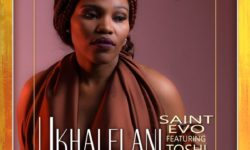 AFROHOUSE ALERT : Saint Evo ft Toshi – Ukhalelani [Arawakan] (Prod. by Saint Evo) CDQ