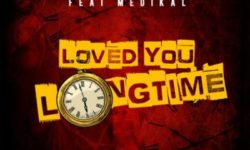 GHANA ALERT : Kwamz & Flava Ft Medikal – Loved You Longtime (Prod By Kwamz) CDQ