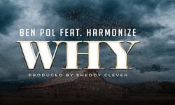 TANZANIA ALERT : Ben Pol ft Harmonize – Why (Prod by Sheddy Clever) CDQ