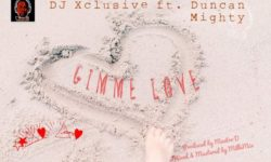 NAIJA ALERT : DJ XCLUSIVE  FT DUNCAN MIGHTY – GIMME LOVE CDQ