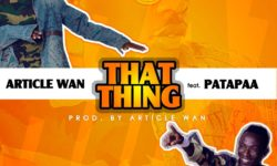 GHANA ALERT : Article Wan – That Thing ft. Patapaa (Prod By Article Wan) CDQ