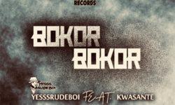 GHANA ALERT : Yesssrudeboi feat. Kwasante – Bokor Bokor (Prod By Rudeboimusic) CDQ