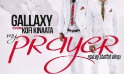 GHANA ALERT : Gallaxy feat. Kofi Kinaata – My Prayer (Prod. by Shottoh Blinqx) CDQ