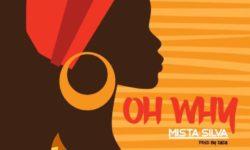 AFROBEATS ALERT : Mista Silva – Oh Why CDQ