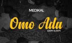 Ghana Alert : Medikal – Omo Ada (Dem Sleep) (Prod by Unkle Beatz) CDQ