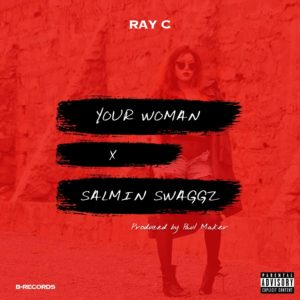 ray-c-ft-salmin-swaggz-your-woman