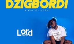 GHANA HIPHOP ALERT : Lord Paper – Dzigbordi (Prod by Gomez) CDQ