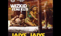 AFROBEATS ALERT : WIZKID – JAIYE JAIYE FT. FEMI KUTI HQ