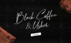 S.A. ALERT : Black Coffee Ft Usher – Lalala HQ